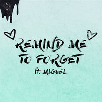 Remind Me to Forget — Kygo, Miguel