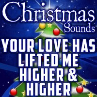 Your Love Has Lifted Me Higher & Higher — Christmas Sounds