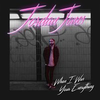 When I Was Your Everything — Jordan Jones