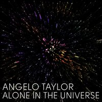 Alone in the Universe — Angelo Taylor