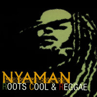 Roots Cool and Reggae — NYAMAN