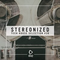 Stereonized - Tech House Selection, Vol. 36 — сборник