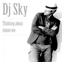 Thinking About Tomorrow — DJ Sky