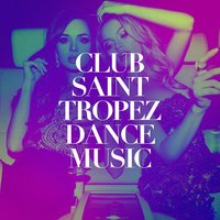 Club Saint-Tropez Dance Music — Ibiza Dance Party, Ultimate Dance Hits, Ibiza Chill Out