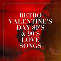 Retro Valentine's Day 80's & 90's Love Songs — Chansons d'amour, The Love Allstars, 2015 Love Songs