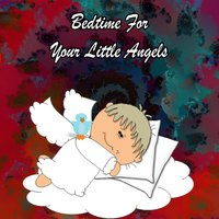 Bedtime For Your Little Angels — Musica para Bebes, Baby Sleep, Baby Sleep Through the Night
