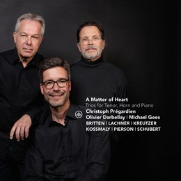 A Matter of Heart: Trios for Tenor, Horn and Piano — Olivier Darbellay, Christoph Pregardien, Michael Gees, Various Composers