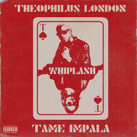 Whiplash — Theophilus London, Tame Impala