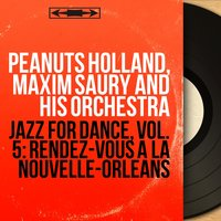 Jazz for Dance, Vol. 5: Rendez-vous à la Nouvelle-Orléans — Peanuts Holland, Maxim Saury and His Orchestra