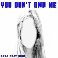 You Don't Own Me — Cara feat. Dion