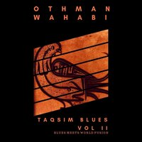 Taqsim Blues, Vol II — othman wahabi