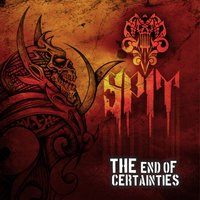 The End of Certainties — Spit