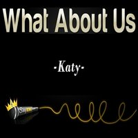 What About Us — Katy