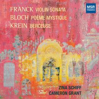 Franck, Bloch and Krein: Music for Violin and Piano — Сезар Франк, Ernest Bloch, Zina Schiff, Cameron Grant, Julien Krein