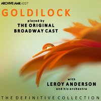 Goldilocks (The Musical) — Leroy Anderson, Elaine Stritch, Nathaniel Frey, Don Ameche, Russell Nype, Leroy Anderson And His Orchestra