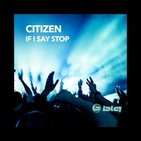 If I Say Stop — Citizen