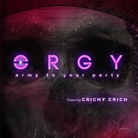 Army to Your Party — Orgy, Crichy Crich