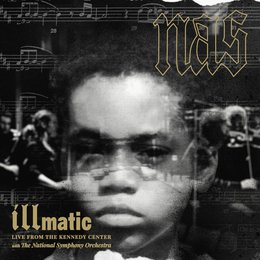 Illmatic: Live from the Kennedy Center with the National Symphony Orchestra — Nas, National Symphony Orchestra