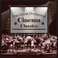 The Great Orchestral Cinema Classics — Compagnia D'opera Italiana Orchestra