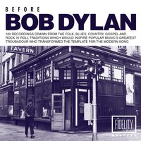 Before Bob Dylan: 100 Recordings Drawn from the Folk, Blues, Country, Gospel and Rock 'N' Roll Traditions Which Would Inspire Popular Music's Greatest Troubadour Who Transformed the Template for the Modern Song — сборник