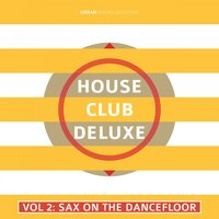 House Club Deluxe, Vol. 2: Sax on the Dancefloor — Urban Sound Collective