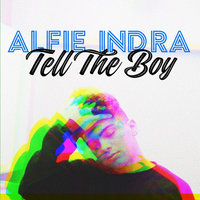 Tell the Boy — Alfie Indra