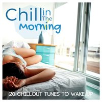 Chill in the Morning - 20 Chillout Tunes to Wake Up — сборник