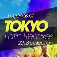 Legends of Tokyo Latin Remixes 2018 Collection — сборник