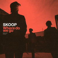 Where Do We Go — Skoop