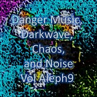Danger Music, Darkwave, Chaos and Noise Vol Aleph9 — J. Cage, Venetian Squares, Igorr