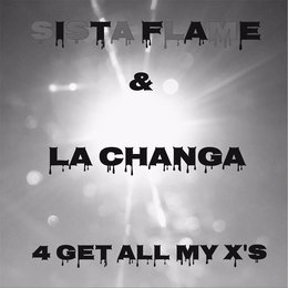 4 Get All My X's — Sista Flame & La Changa