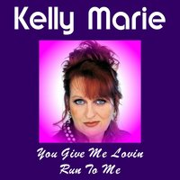 You Give Me Lovin' — Kelly Marie