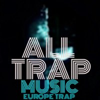All Trap Music — Europe Trap