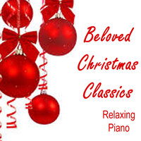 Beloved Christmas Classics - Relaxing Piano — Christmas Songs, Christmas Music