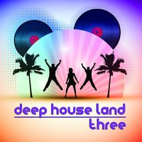 Deep House Land, Three — сборник