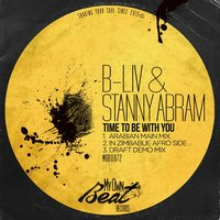 Time to Be with You — B-Liv, Stanny Abram, Stanny Abram, B-Liv