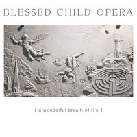 A Wonderful Breath of Life — Blessed Child Opera