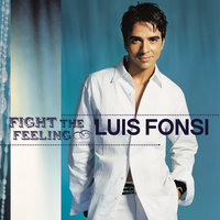 Fight The Feeling — Luis Fonsi