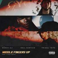 Middle Fingers Up — Trigga Trife, Munch Ali, Roll Sumthin'