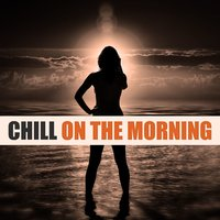 Chill on the Morning - Deep Chill Out Music for Relax Time, Meditation, Pure Chill, Deep Relaxation, Ambient Music — Future Sound of Ibiza