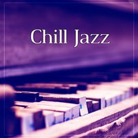 Chill Jazz – Smooth Piano Jazz, Sax Music, Jazz for Everyone, Instrumental Jazz — Jazz Music Collection