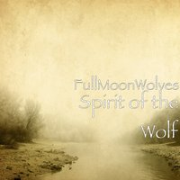 Spirit of the Wolf — FullMoonWolves