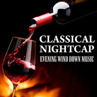 Classical Nightcap - Evening Wind Down Music — сборник