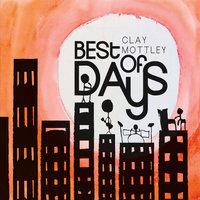 Best of Days — Clay Mottley