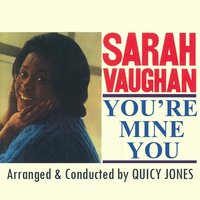 You're Mine You — Quincy Jones, Sarah Vaughan