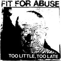 Too Little, Too Late — Fit For Abuse