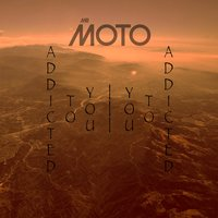 Addicted to You — Mr. Moto