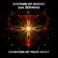 Inhibition of Your Heart — Systems Of Energy feat. Soyanah, Systems Of Energy, Stefanie Keller & Soyanah