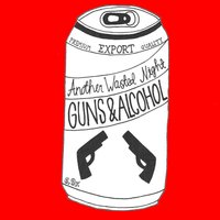Guns and Alcohol — Another Wasted Night