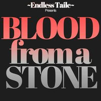 Blood from a Stone — Endless Taille, Endless Taile